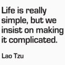 Life is Simple - Lao Tzu by fuzzarelly