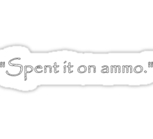 Spent it on ammo Sticker