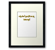 Why don't you fill me up, buttercup! Framed Print