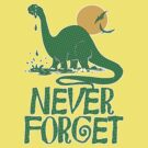 Never Forget Dinosaur by MudgeStudios