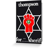 Thompson for sheriff 2 for dark Greeting Card