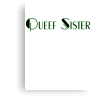 Queef Sister  Canvas Print