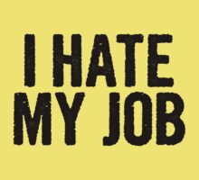 I HATE MY JOB by Madkristin