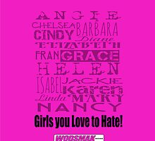 Girls you Love to Hate! by request in Hot Pink... by vbahns