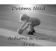 """Dreams Need Actions to Come True"" by Carter L. Shepard Photographic Print"