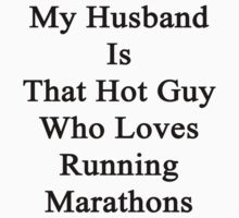 My Husband Is That Hot Guy Who Loves Running Marathons by supernova23