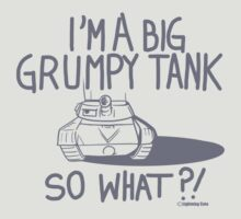 I'm Just A Big Grumpy Tank!  by PalmettoSpace