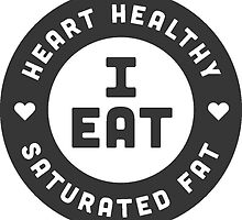 I Eat Heart Healthy Saturated Fat by PrimalToad