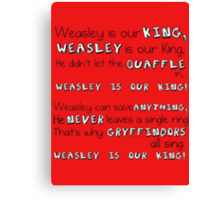 """""""Weasley is our King"""" Poster Canvas Print"""