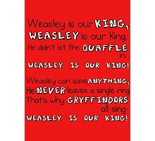 """""""Weasley is our King"""" Poster Photographic Print"""