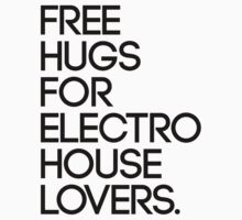 Free Hugs For Electro House Lovers. (Black) by DropBass