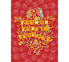 Turn On Tune In Drop Out Photographic Print
