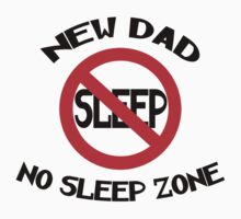 """New Father """"New Dad - No Sleep Zone"""" by FamilyT-Shirts"""