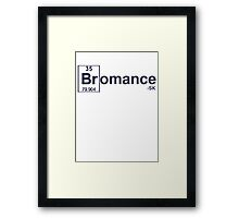For the Bromance! Framed Print