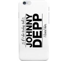 """Johnny Depp - """"If I Die"""" Series (Black) iPhone Case/Skin"""