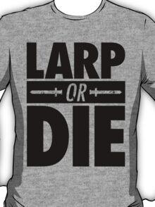 LARP OR DIE T-Shirt