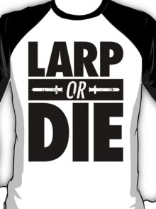 LARP OR DIE T-Shirt