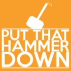 Put that Hammer Down by SwordStruck