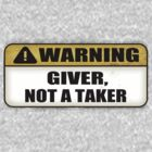 WARNING: Giver, Not a Taker by Benjamin Whealing