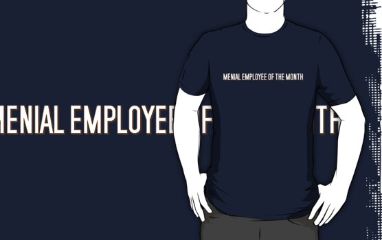 Menial employee of the month by digerati