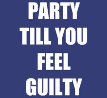 party till you feel guilty by uberfrau