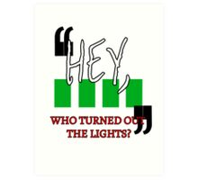 Hey, Who Turned out the Lights? Art Print