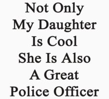 Not Only My Daughter Is Cool She Is Also A Great Police Officer by supernova23