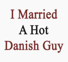 I Married A Hot Danish Guy by supernova23