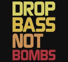 Drop Bass Not Bombs (Awful) by DropBass