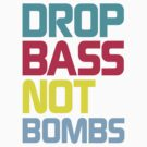 Drop Bass Not Bombs (Charming) by DropBass