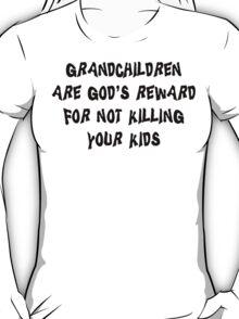 "Grandma ""Grandchildren Are God's Reward For Not Killing Your Kids"" T-Shirt"