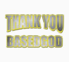 THANK YOU BASED GOD by OGBEACHMAN