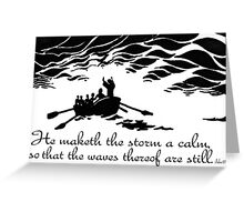 He maketh the storm a calm Greeting Card