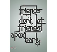 Friends don't let friends apex early Photographic Print