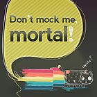 Don&#x27;t mock me mortal by hazelong