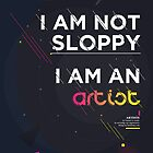 I&#x27;m not sloppy, I&#x27;m an artist by hazelong