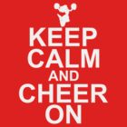 KEEP CALM AND CHEER ON by lawdesign