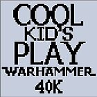 GREETINGS - WITH CROSS STITCH - COOL KIDS WARHAMMER  by Tuartkatz