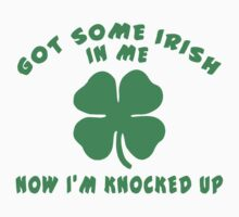 "Pregnant Irish ""Got Some Irish In Me Now I'm Knocked Up"" Women's by HolidayT-Shirts"