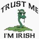 "Funny Irish ""Trust Me I'm Irish"" by HolidayT-Shirts"