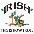 St Patrick's Day This Is How I Roll by HolidayT-Shirts