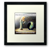 The Atheist : If I have told you earthly things.... Framed Print