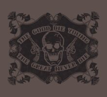 The Good Die Young, The Great Never Die by Barton Keyes