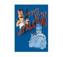 Yippee Ki-Yay, Mr Falcon! Art Print