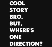 Cool Story Bro. But, Where's One Direction? by 1DxShirtsXLove