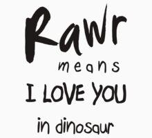 """RAWR - means """"I LOVE YOU"""" in dinosaur by Cyndy Ejanda"""