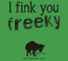 I fink you freeky by kennypepermans