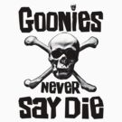 The Goonies - GOONIES NEVER SAY DIE T Shirt by banginT