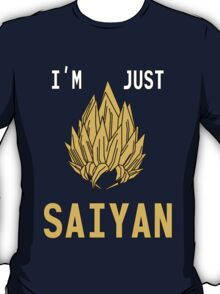 I'm Just Saiyan - Original T-Shirt