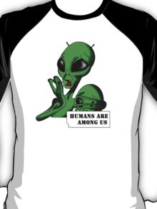 Alien, Humans are Among us ! T-Shirt